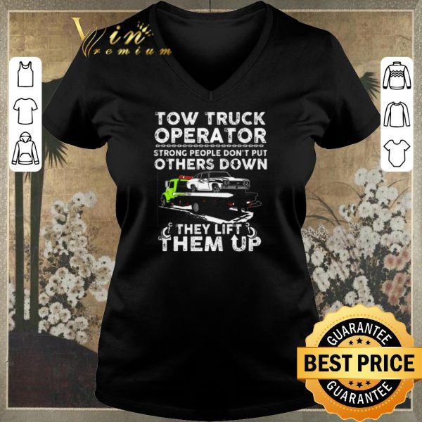 Nice Tow truck operator strong people don't put others down they lift shirt sweater