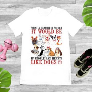Official What a beautiful world It would be if people had hearts like Dogs shirt