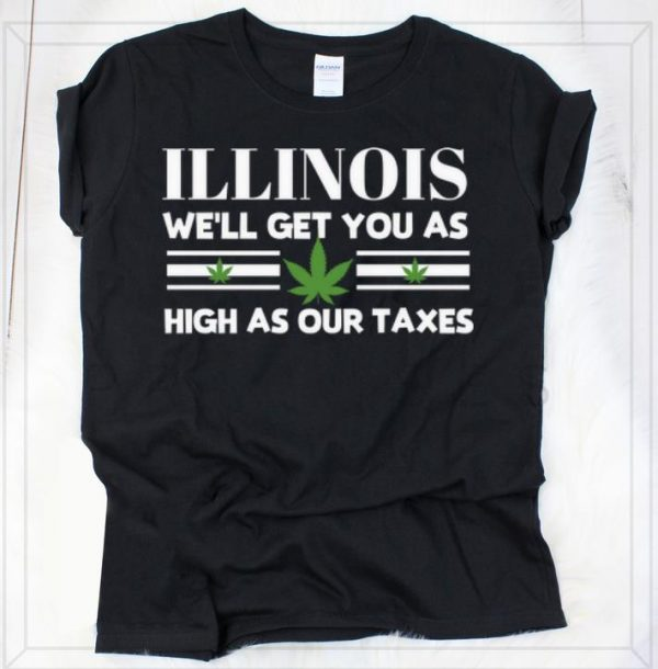 Original Illinois Weed We'll Get You As High As Our Taxes shirt