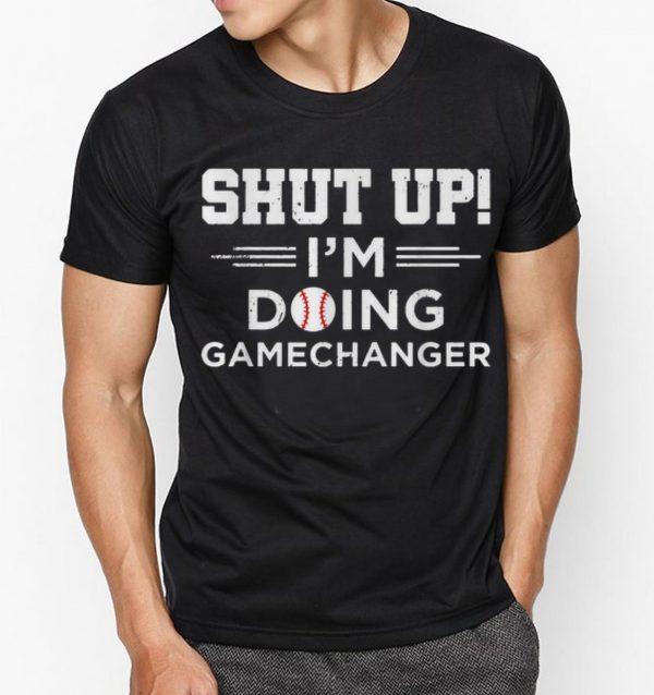 Original Shut Up I'm Doing Gamechanger Softball shirt