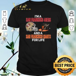 Top I'm a San Francisco 49ers and a San Francisco Giants for life shirt sweater