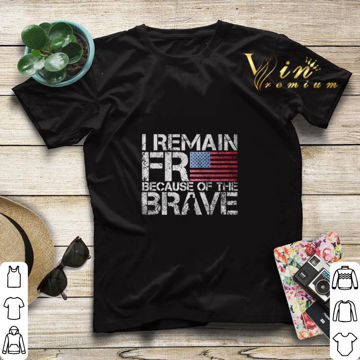 American flag I remain free because of the brave Veteran shirt sweater 4 - American flag I remain free because of the brave Veteran shirt sweater