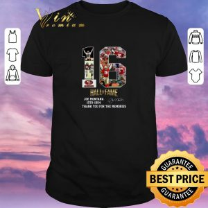 Awesome 16 Joe Montana Hall Of Fame San Francisco 49ers Thank Memories shirt sweater