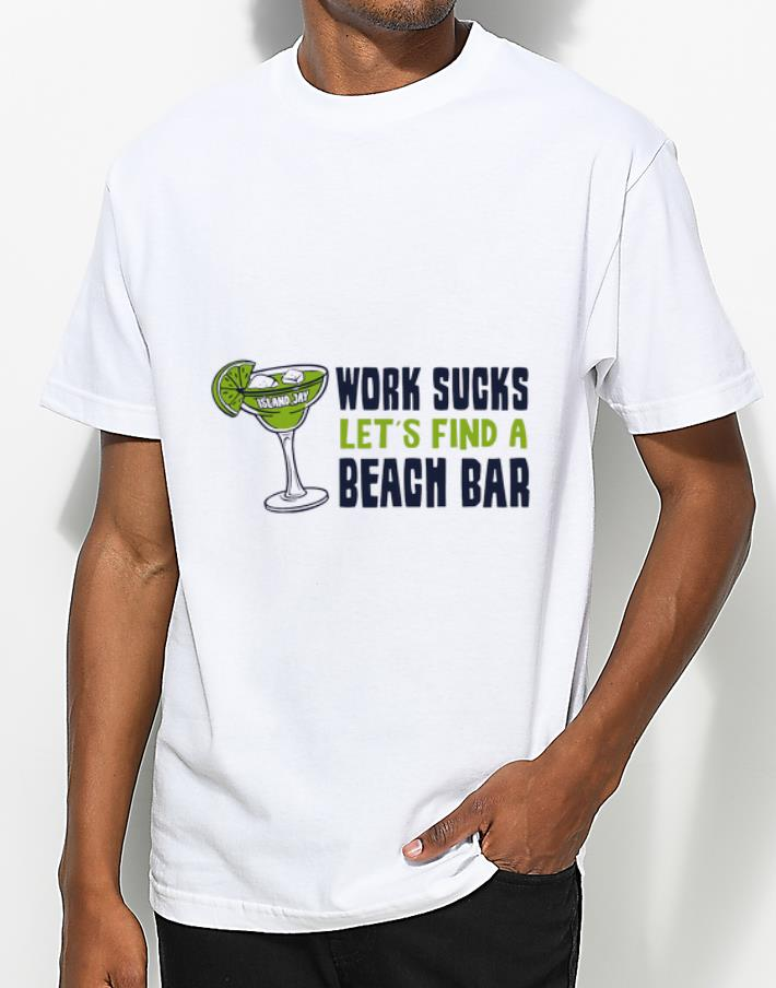 Awesome Island Jay Work Sucks Let s Find A Beach Bar shirt 4 - Awesome Island Jay Work Sucks Let's Find A Beach Bar shirt
