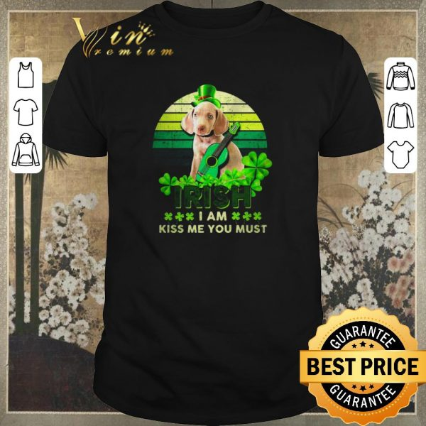 Awesome Weimaraner St Patrick's Day Irish I am kiss Me You must shirt sweater