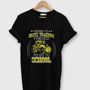 Beautiful Born To Drive Tractors Forced To Go To School shirt