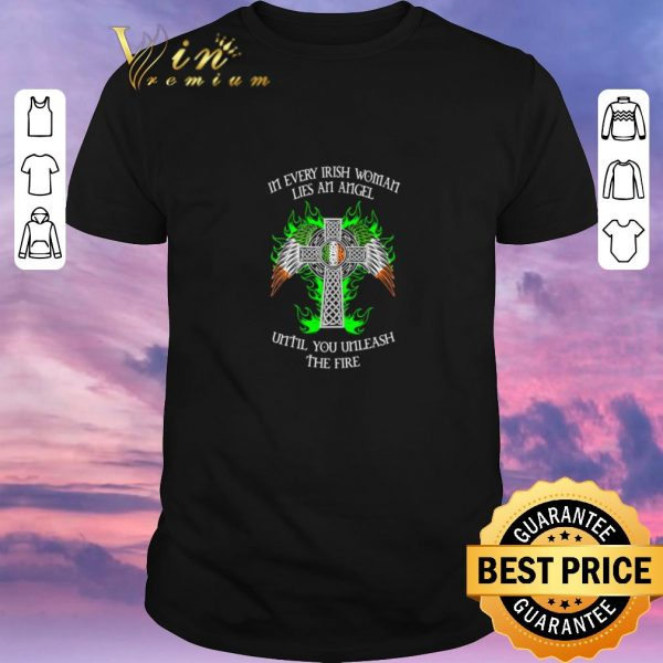 Funny In every Irish woman lies an angel until you unleash the fire shirt sweater