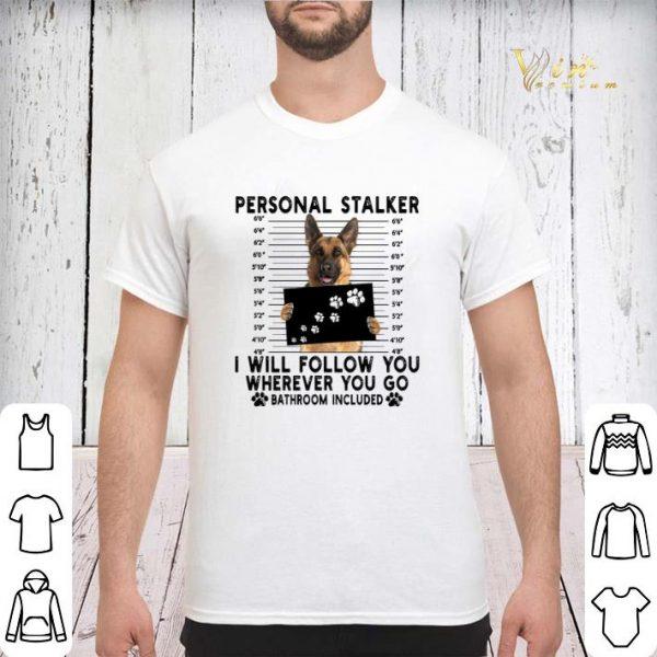 German Shepherd personal stalker i will follow you wherever you shirt sweater