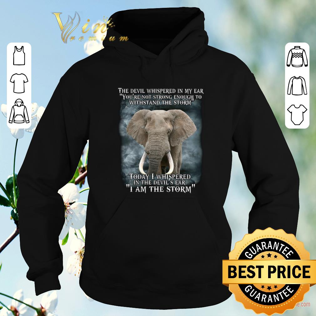 Hot Elephant today i whispered in the devil s ear i am the storm shirt sweater 4 - Hot Elephant today i whispered in the devil's ear i am the storm shirt sweater