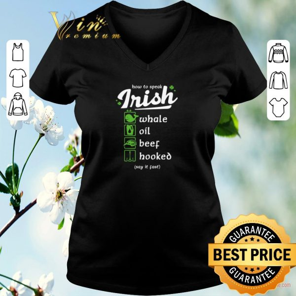 Nice Whale Oil Beef Hooked How To Speak Irish St. Patrick's Day shirt sweater