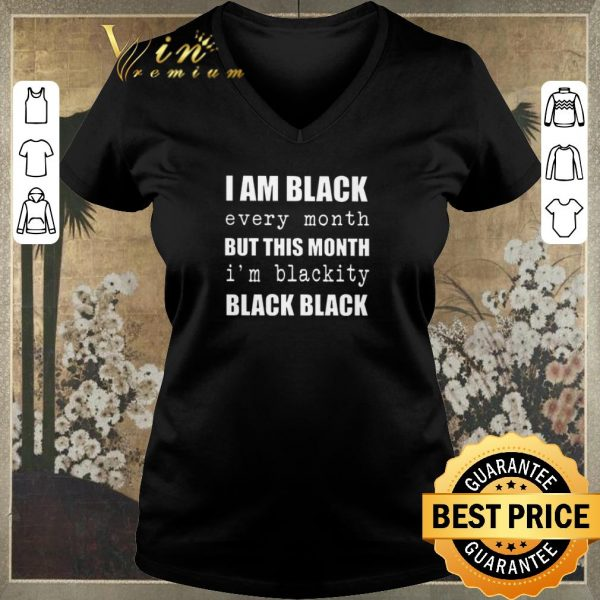 Official I am black every month but this month i'm blackity black black shirt sweater