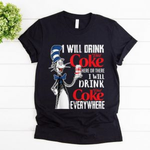 Original I Will Drink Diets Coke Here Or There Dr Seuss shirt