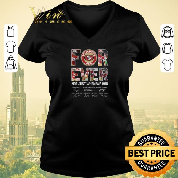 Premium San Francisco 49ers For Ever not just when we win signatures shirt sweater