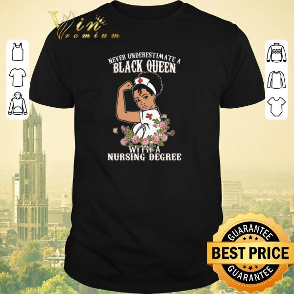 Pretty Never underestimate a black queen flowers with a nursing degree shirt