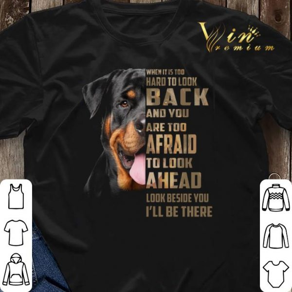 Rottweiler when it is too hard to look back and you are too shirt sweater