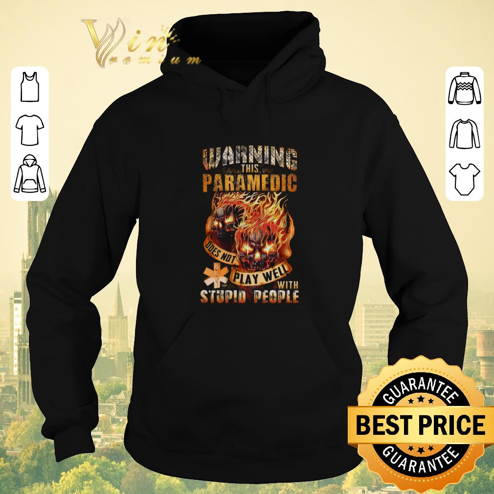 Top Fire skulls warning this paramedic does not play well with stupid people shirt sweater 4 - Top Fire skulls warning this paramedic does not play well with stupid people shirt sweater