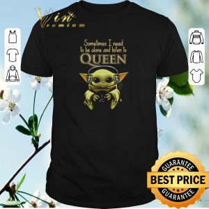 Awesome Baby Yoda sometimes I need to be alone and listen to Queen Star Wars shirt sweater