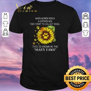 Funny when women reach a certain age they start to collect dogs many paws shirt sweater