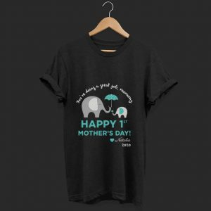 Great Elephant You're Doing Great Job Mommy Happy 1st Mother's Day shirt