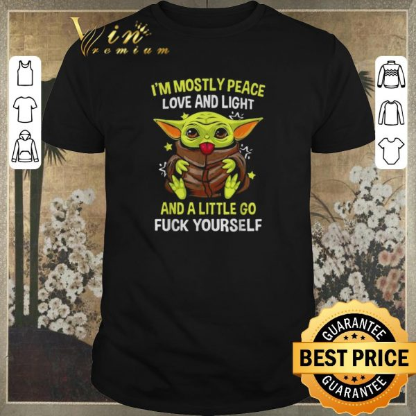 Hot Baby yoda I'm mostly peace love and light and a little go fuck yourself shirt sweater