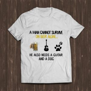 Nice A Man Cannot Survive On Beer Alone He Also Needs A Guitar And A Dog shirt