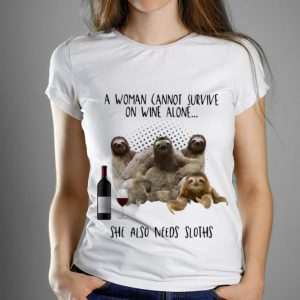 Original A Woman Cannot Survive On Wine Alone She Also Needs Sloths shirt