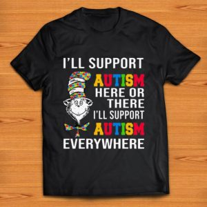 Pretty Dr Seuss I Will Support Autism Here Or There Every Where shirt