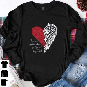 Pretty Heart Wing Heaven Needed A Hero God Picked My Dad shirt