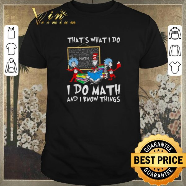 Top Dr. Seuss math that's what I do I do Math and I know things shirt sweater