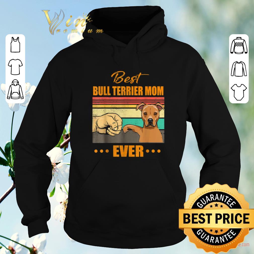 Top Vintage best Bull Terrier mom ever Fist bump shirt sweater 4 - Top Vintage best Bull Terrier mom ever Fist bump shirt sweater