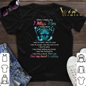 Butterfly When I Simply Say I Miss Him I Really Mean I Miss His Smile shirt sweater