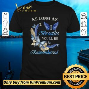 Funny Butterfly As Long As I Angle Breathe You'll Be Remembered shirt sweater