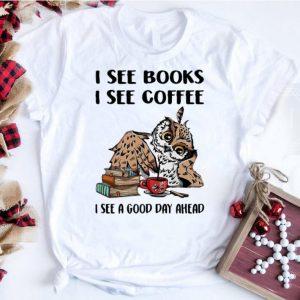Top Owl I See Books I See Coffee I See A Good Day Ahead shirt
