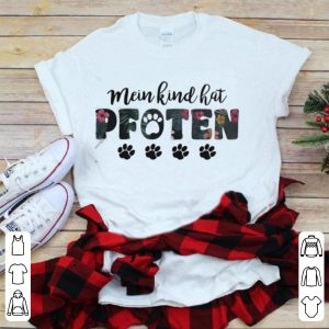 Dog paw mein kind hat pfoten shirt