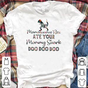 My Mamasaurus Rex ate your Mommy Shark doo doo doo shirt