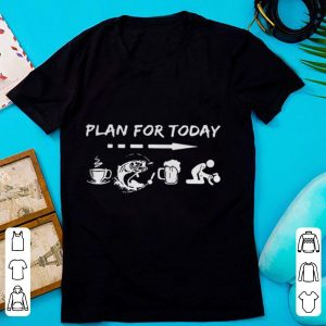 Plan for today coffee fishing beer fuck each other shirt