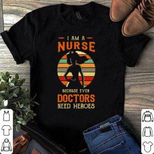 Retro sunset I am a nurse because even doctors need hereos shirt