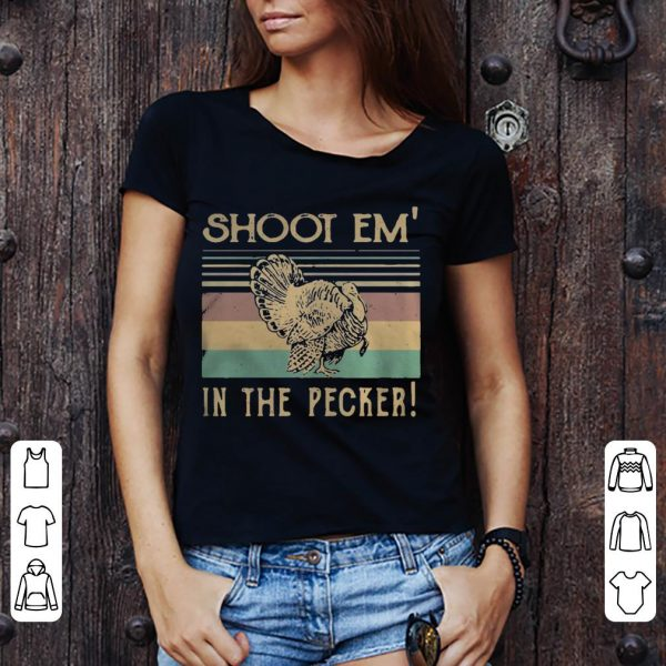 Turkey hunter shoot'em in the pecker shirt