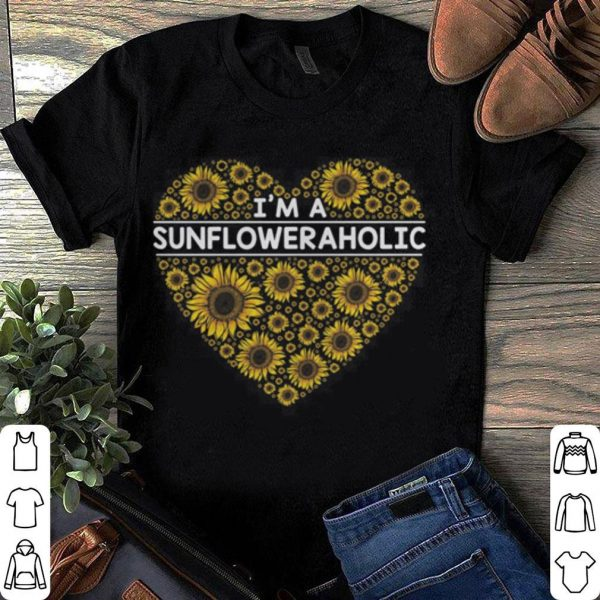 I'm a sunflower aholic love  shirt