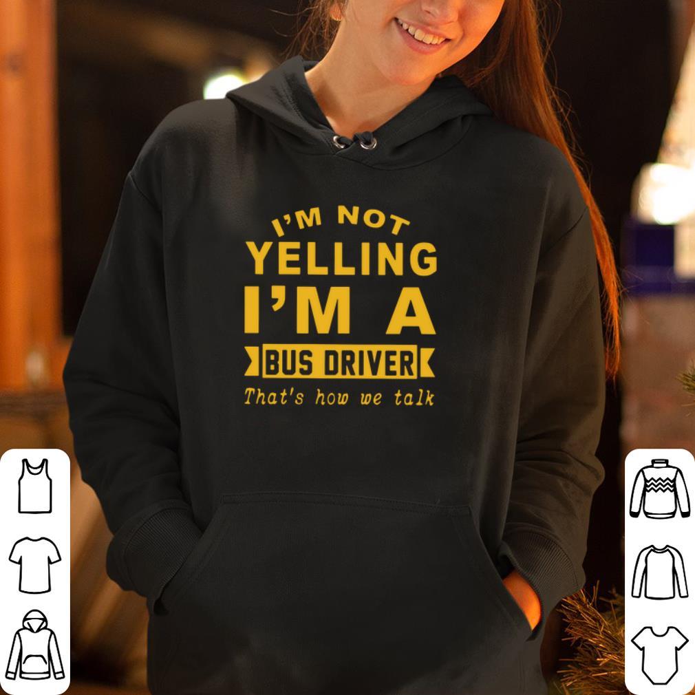 I m not yelling I m a bus driver that s how we talk shirt 4 - I'm not yelling I'm a bus driver that's how we talk shirt