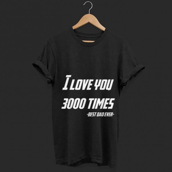 Marvel Father day I Love You 3000 Times Iron man Best Dad Ever shirt