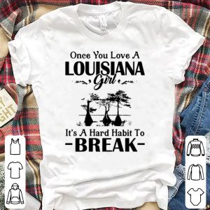 Once you love a Louisiana girl shirt
