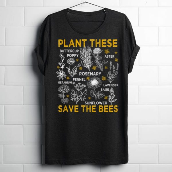 Plant These Buttercup Poppy Aster Sunflower Save The Bees shirt