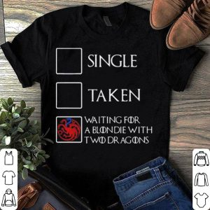 Single taken waiting for a blondie with two dragons Unisex adult shirt