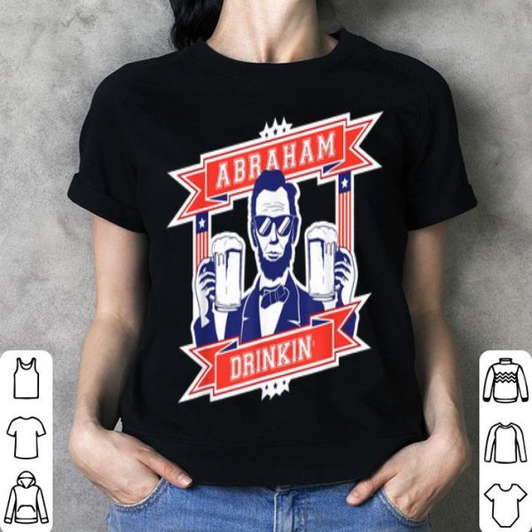 Abraham Drinkin Funny 4th Of July shirt