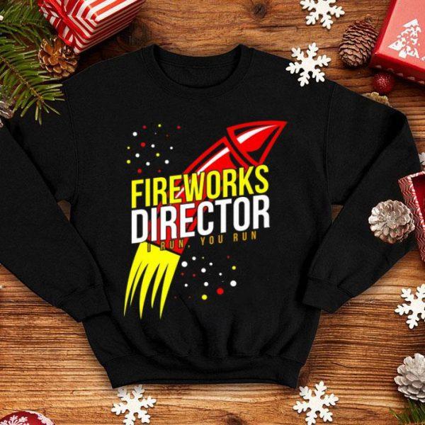 Fireworks Director I Run You Run 4th Of July shirt