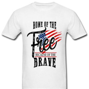 Home Of The Free Because Of The Brave 4th Of July American Flag Shirt