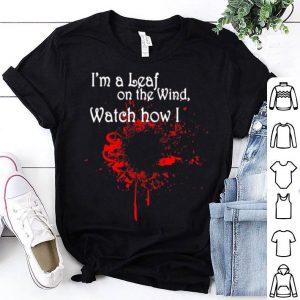 I'm A Leaf On The Wind Watch How I Soar Shirt