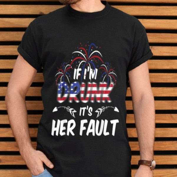 If I'm Drunk It's Her Fault 4th of July USA Flag shirt