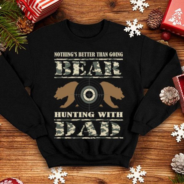 Nothing's Better Than Going Bear Hunting With Dad Shirt